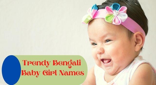 Trendy names for Bengali girls
